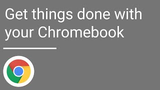 Get things done with your Chromebook