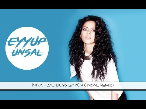 INNA - Bad Boys (Eyyüp Ünsal Remix)