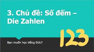 Làm quen với tiếng đức - Chủ đề: Số đếm trong tiếng đức - Die Zahlen