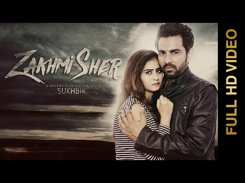 ZAKHMI SHER (Full Video) | SUKHBIR | Latest Punjabi Video Songs 2016