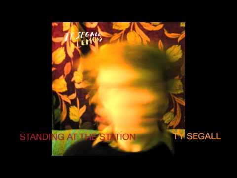 Ty Segall - Standing At The Station