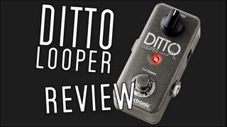 TC Electronic Ditto Looper: Gear Review