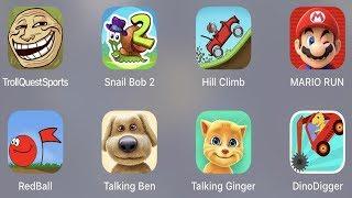 Troll Quest Sport,Snail Bob 2,Hill Climb,Mario Run,Red Ball,Talking Ben,Talking Ginger,Dino Digger