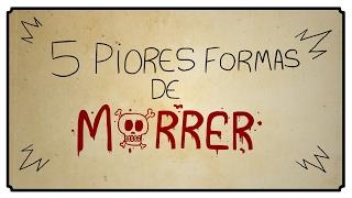 5 PIORES FORMAS DE MORRER