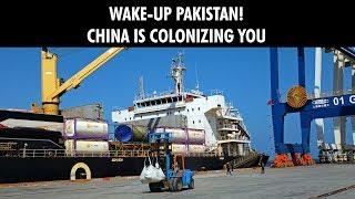 Wake-up Pakistan! China is colonizing you