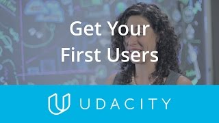 Get Your First Users: Advice | Launch | App Marketing | Udacity