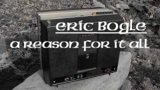 Watch Eric Bogle A Reason For It All video