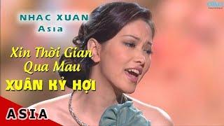 LK Xin Thời Gian Qua Mau, Khúc Hát Thanh Xuân | Nhạc Xuân 2019, Tết Kỷ Hợi