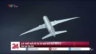 Hé lộ giả thiết về tai nạn của chiếc máy bay MH370 - Tin Tức VTV24