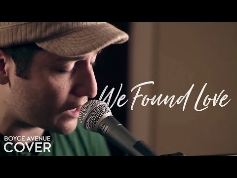 We Found Love - Rihanna feat. Calvin Harris (Boyce Avenue piano acoustic cover) on iTunes & Spotify Music Videos