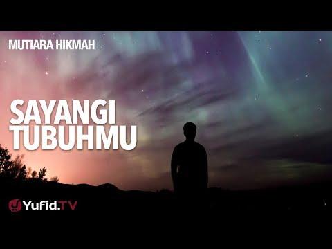 Mutiara Hikmah: Sayangi Tubuhmu - Ustadz Muhammad Nuzul Zikri, Lc.