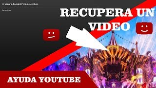 COMO RECUPERAR UN VIDEO ELIMINADO DE YOUTUBE 2017 / HOW TO RECOVER A VIDEO ELIMINATED FROM YOUTUBE