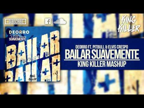 Bailar Suavemente - Deorro FT. Pitbull & Elvis Crespo (King Killer Mashup)