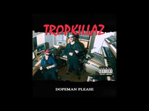 Tropkillaz - Dopeman Please