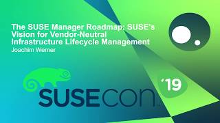 FUT1437 SUSE Manager Roadmap SUSE's Vision for Vendor Neutral Infrastructure Lifecycle Management