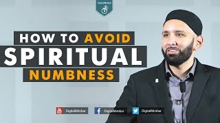 How to Avoid Spiritual Numbness – Omar Sulaiman