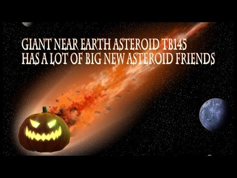 Giant Near Earth Halloween Asteroid TB145 & the other HUGE newfound Asteroids