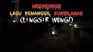MerindingPembuktian Lagu Pemanggil Kuntilanak Lingsir Wengi