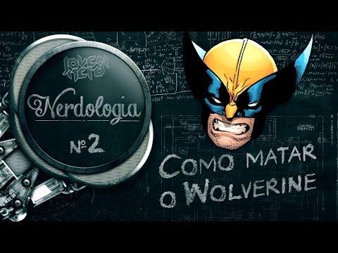 COMO MATAR O WOLVERINE | Nerdologia 2