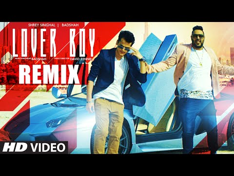 Badshah: LOVER BOY Remix Video Song | Shrey Singhal | New Song 2016 | T-Series