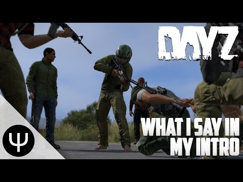 DayZ Standalone — What I Say in my Intro!