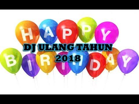 DJ ULANG TAHUN 2018 | COCOK BUAT YANG LAGI ULTAH