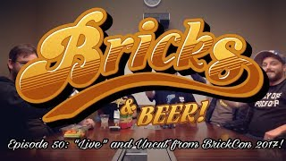 "Bricks & Beer! Episode 50: ""Live"" and Uncut from BrickCon 2017!"