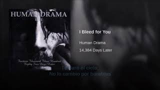 I bleed for you  Human Drama (subtitulado)