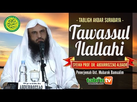 "Tabligh Akbar Syeikh Prof. Dr. Abdurrozzaq Al-Badr "" TAWASSUL ILALLAHI "" Surabaya"