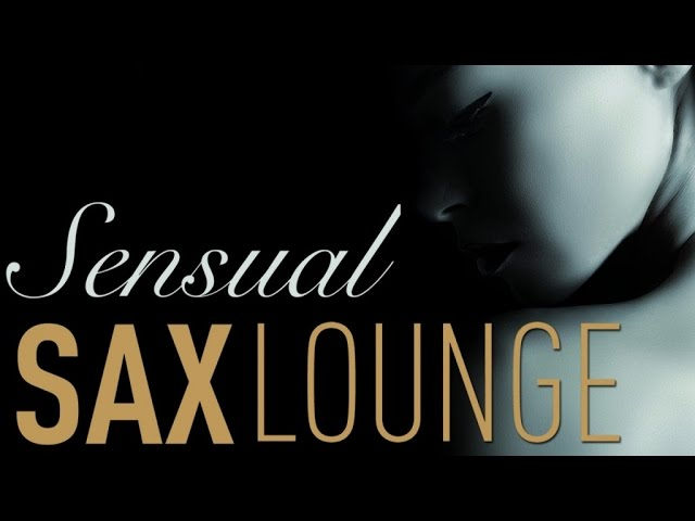 Sensual Sax Lounge - Soft Jazz Instrumental Saxophone Playlist, Music for Love, Chill & Relaxation