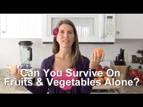 Can you survive on fruits & vegetables alone?