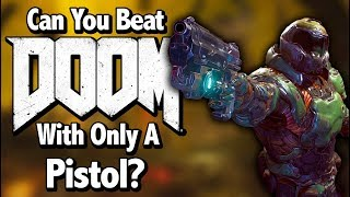 Can You Beat Doom (2016) With Only A Pistol?