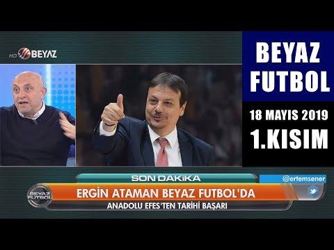 (..) Beyaz Futbol 18 Mayıs 2019 Kısım 1/3 - Beyaz TV