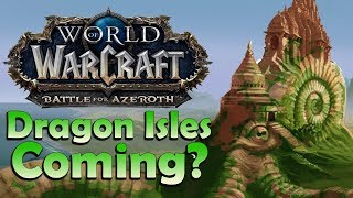 Dragon Isles coming in Battle for Azeroth? NEW Evidence & Speculation! | World of Warcraft