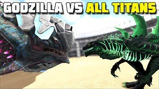 GODZILLA vs ALL TITANS !!   ARK: SURVIVAL EVOLVED