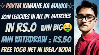 Join All IPL Rs.0 Leagues & Redeem Instant Rs.50 Paytm Cash,Free 10GB Data IN Idea/Vodafone Users!