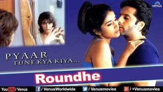 download lagu Roundhe  Full  Song  Pyaar Tune Kya gratis