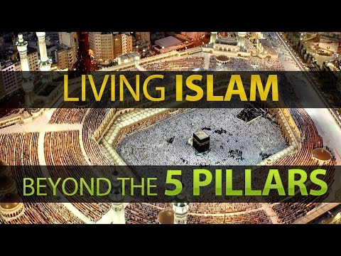 Living ISLAM Beyond the 5 Pillars
