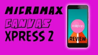 Micromax Canvas Xpress 2 Lollipop Review