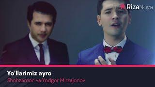 Shohzamon va Yodgor Mirzajonov - Yo'llarimiz ayro