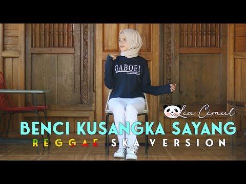 Download Lia  Cimul - BENCI KUSANGKA SAYANG Reggae SKA Version TERBARU ! Jheje Project Mp4 baru
