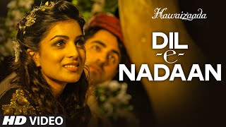 Official: 'Dil-e-Nadaan' Video Song   Ayushmann Khurrana, Shweta Subram   Hawaizaada   T-Series