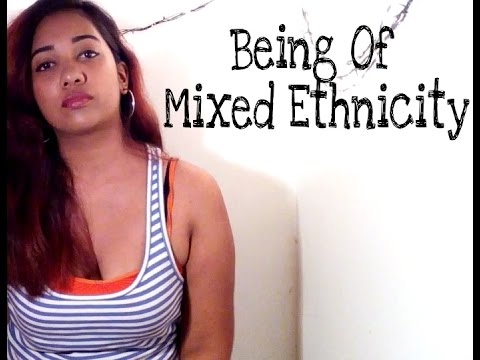 BEING OF MIXED ETHNICITY (Part 1)