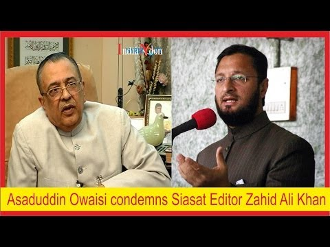 Asaduddin Owaisi condemns Siasat Editor Zahid Ali Khan