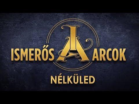Ismerős Arcok - Nélküled (Hivatalos Videoklip - 2019.)