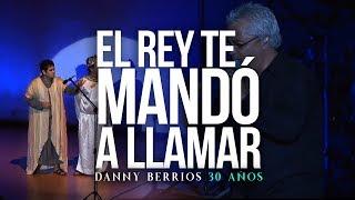 EL REY TE MANDÓ A LLAMAR - 30 Años | DANNY BERRIOS