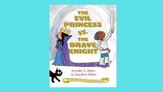 The Evil Princess & the Brave Knight by Jennifer Holm Children's Book Read Aloud