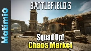 Chaos Market - Squad Up (Battlefield 3 Gameplay/Commentary)