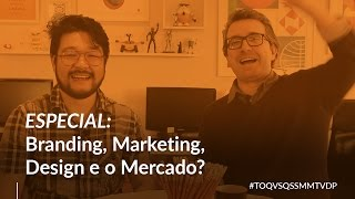 ESPECIAL - Branding, Marketing, Design e o Mercado? - #TOQVSQSSMMTVDP 37