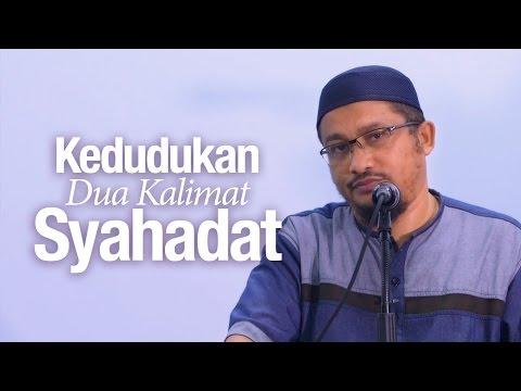 Kajian Islam: Kedudukan Dua Kalimat Syahadat - Ustadz Abdullah Taslim, MA.